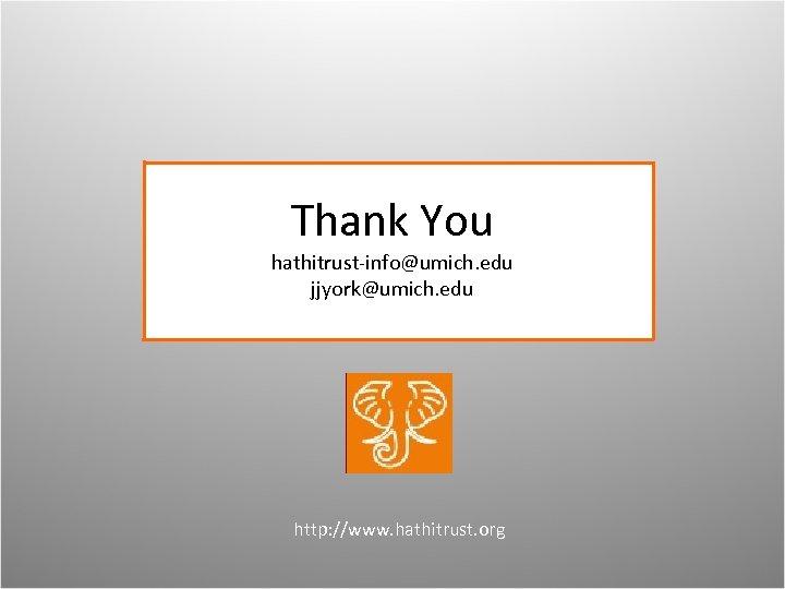 Thank You hathitrust-info@umich. edu jjyork@umich. edu http: //www. hathitrust. org