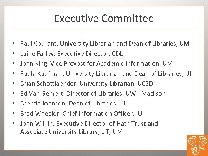 Executive Committee • • • Paul Courant, University Librarian and Dean of Libraries, UM