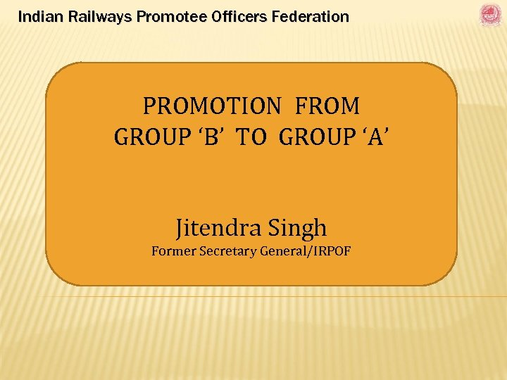 Indian Railways Promotee Officers Federation PROMOTION FROM GROUP 'B' TO GROUP 'A' Jitendra Singh