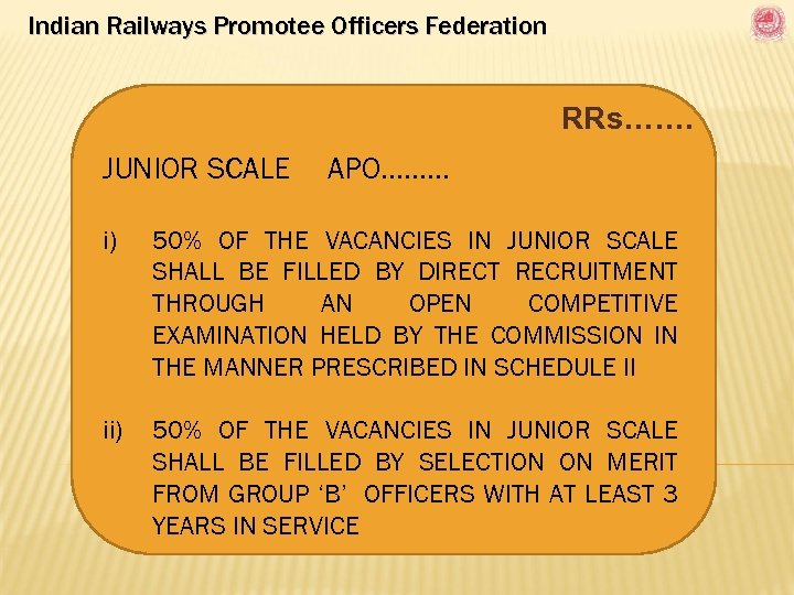 Indian Railways Promotee Officers Federation RRs……. JUNIOR SCALE APO……… i) 50% OF THE VACANCIES
