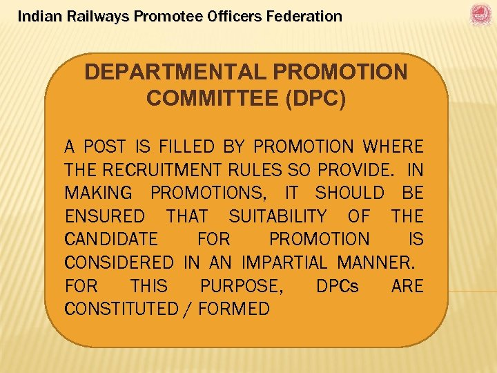 Indian Railways Promotee Officers Federation DEPARTMENTAL PROMOTION COMMITTEE (DPC) A POST IS FILLED BY