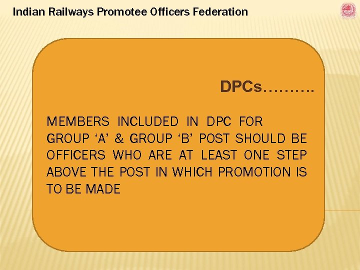 Indian Railways Promotee Officers Federation DPCs………. MEMBERS INCLUDED IN DPC FOR GROUP 'A' &