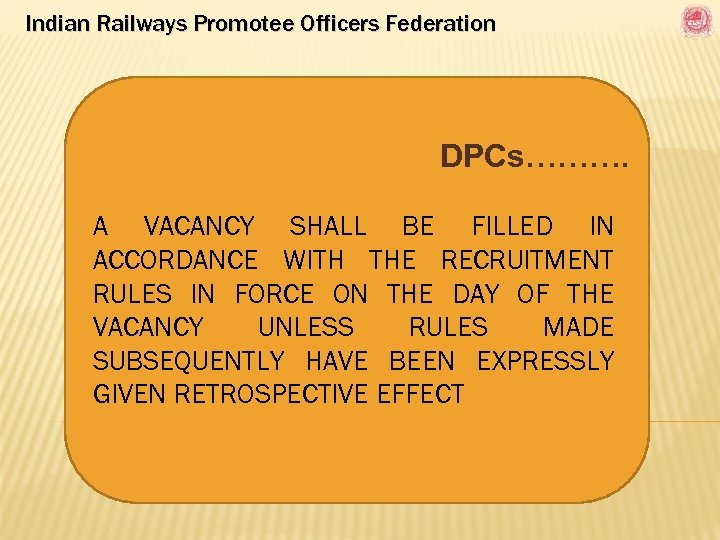 Indian Railways Promotee Officers Federation DPCs………. A VACANCY SHALL BE FILLED IN ACCORDANCE WITH