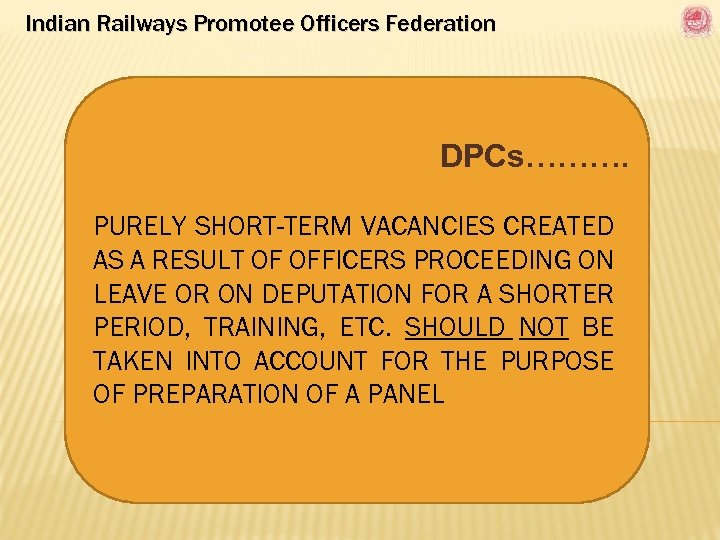 Indian Railways Promotee Officers Federation DPCs………. PURELY SHORT-TERM VACANCIES CREATED AS A RESULT OF