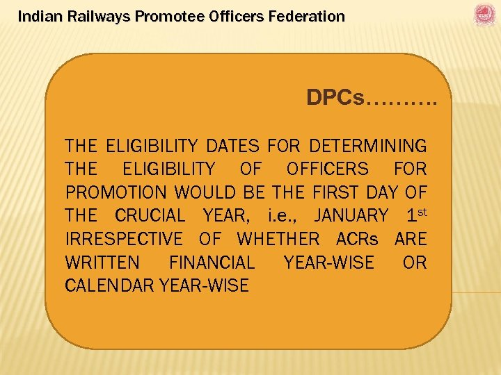 Indian Railways Promotee Officers Federation DPCs………. THE ELIGIBILITY DATES FOR DETERMINING THE ELIGIBILITY OF