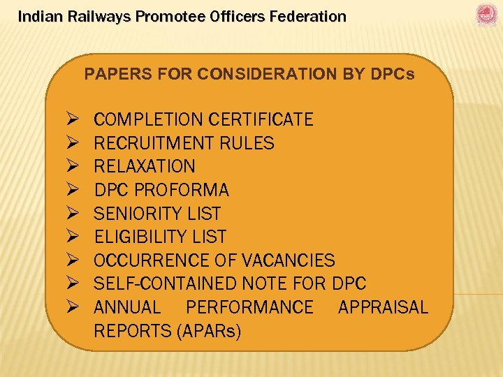 Indian Railways Promotee Officers Federation PAPERS FOR CONSIDERATION BY DPCs Ø Ø Ø Ø