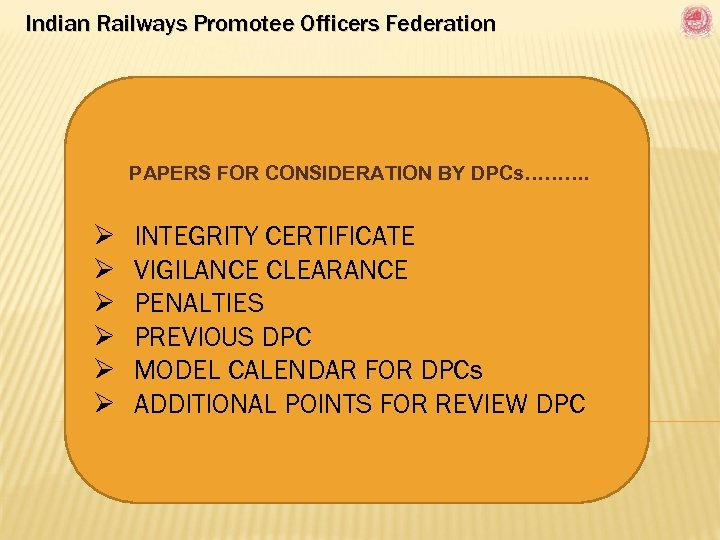 Indian Railways Promotee Officers Federation PAPERS FOR CONSIDERATION BY DPCs………. Ø Ø Ø INTEGRITY