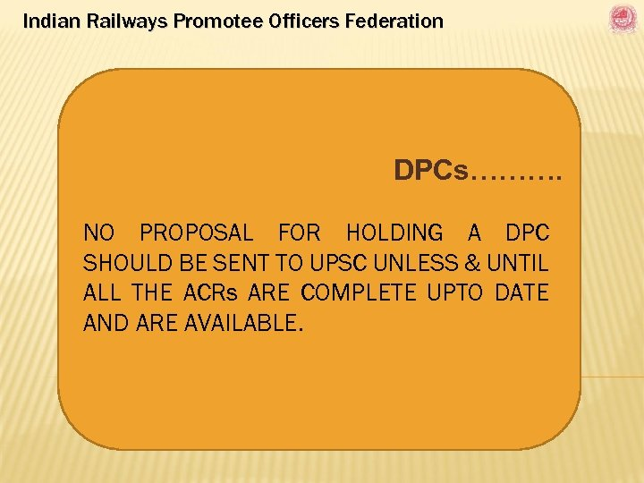 Indian Railways Promotee Officers Federation DPCs………. NO PROPOSAL FOR HOLDING A DPC SHOULD BE