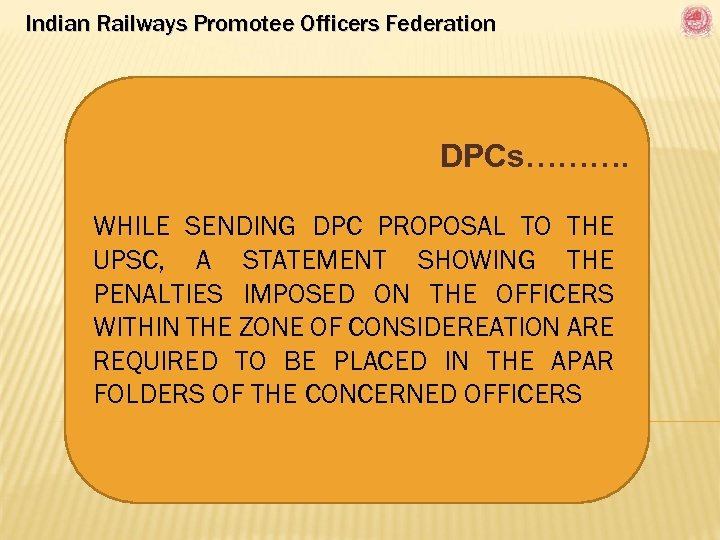 Indian Railways Promotee Officers Federation DPCs………. WHILE SENDING DPC PROPOSAL TO THE UPSC, A
