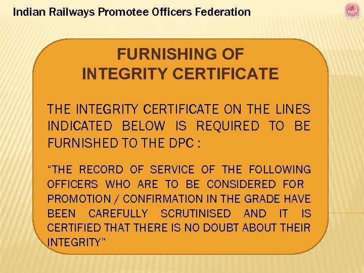 Indian Railways Promotee Officers Federation FURNISHING OF INTEGRITY CERTIFICATE THE INTEGRITY CERTIFICATE ON THE