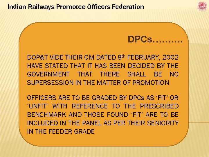 Indian Railways Promotee Officers Federation DPCs………. DOP&T VIDE THEIR OM DATED 8 th FEBRUARY,