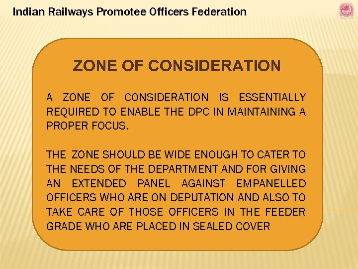 Indian Railways Promotee Officers Federation ZONE OF CONSIDERATION A ZONE OF CONSIDERATION IS ESSENTIALLY