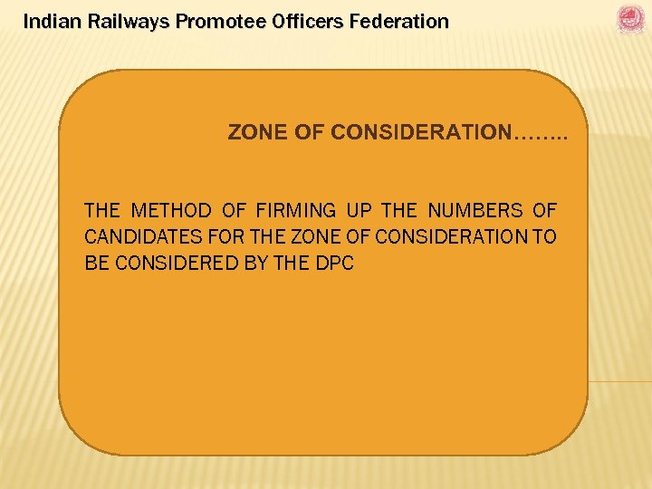 Indian Railways Promotee Officers Federation ZONE OF CONSIDERATION……. . THE METHOD OF FIRMING UP