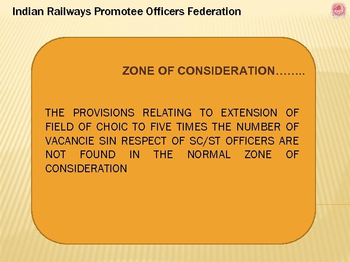 Indian Railways Promotee Officers Federation ZONE OF CONSIDERATION……. . THE PROVISIONS RELATING TO EXTENSION