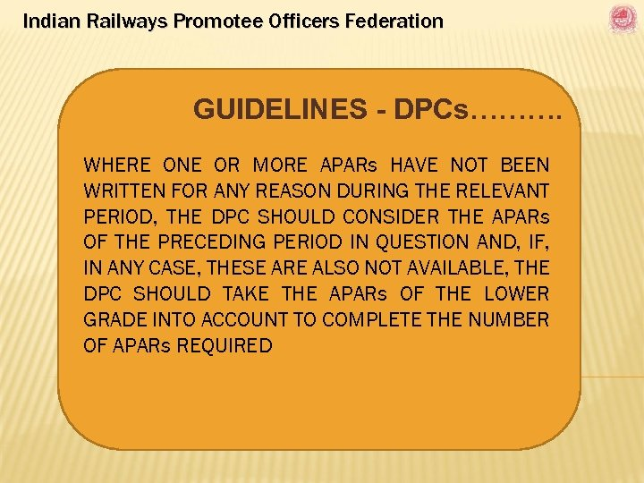 Indian Railways Promotee Officers Federation GUIDELINES - DPCs………. WHERE ONE OR MORE APARs HAVE