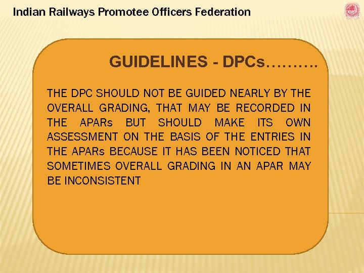 Indian Railways Promotee Officers Federation GUIDELINES - DPCs………. THE DPC SHOULD NOT BE GUIDED