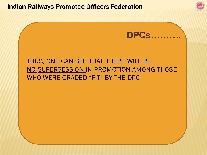 Indian Railways Promotee Officers Federation DPCs………. THUS, ONE CAN SEE THAT THERE WILL BE