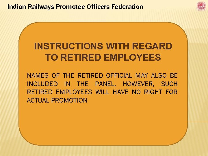 Indian Railways Promotee Officers Federation INSTRUCTIONS WITH REGARD TO RETIRED EMPLOYEES NAMES OF THE