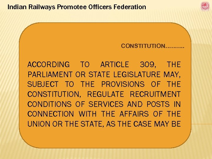 Indian Railways Promotee Officers Federation CONSTITUTION………. ACCORDING TO ARTICLE 309, THE PARLIAMENT OR STATE