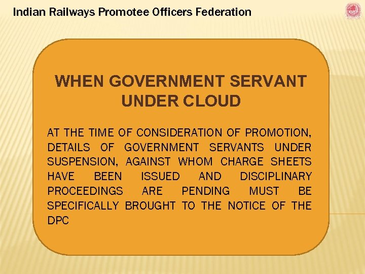 Indian Railways Promotee Officers Federation WHEN GOVERNMENT SERVANT UNDER CLOUD AT THE TIME OF