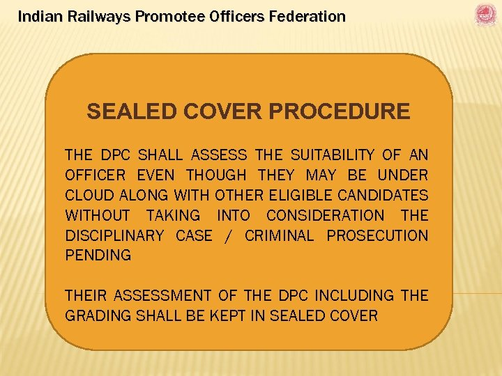 Indian Railways Promotee Officers Federation SEALED COVER PROCEDURE THE DPC SHALL ASSESS THE SUITABILITY