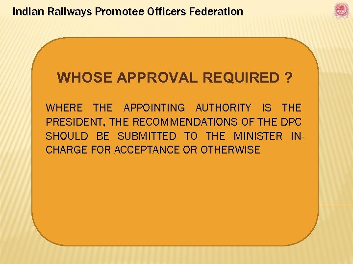 Indian Railways Promotee Officers Federation WHOSE APPROVAL REQUIRED ? WHERE THE APPOINTING AUTHORITY IS
