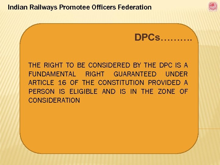 Indian Railways Promotee Officers Federation DPCs………. THE RIGHT TO BE CONSIDERED BY THE DPC