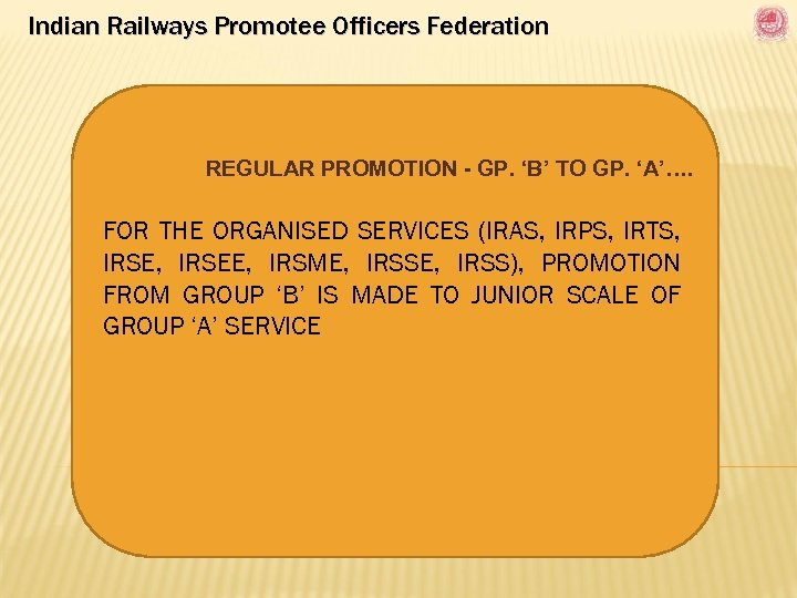 Indian Railways Promotee Officers Federation REGULAR PROMOTION - GP. 'B' TO GP. 'A'…. FOR