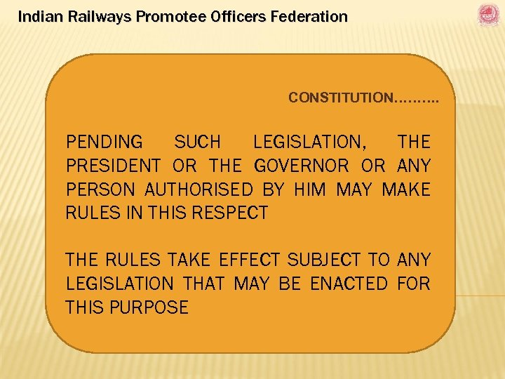 Indian Railways Promotee Officers Federation CONSTITUTION………. PENDING SUCH LEGISLATION, THE PRESIDENT OR THE GOVERNOR