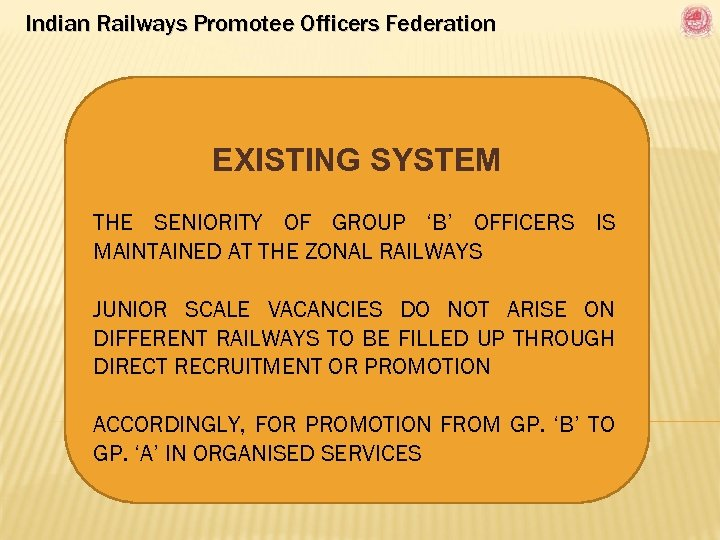 Indian Railways Promotee Officers Federation EXISTING SYSTEM THE SENIORITY OF GROUP 'B' OFFICERS IS