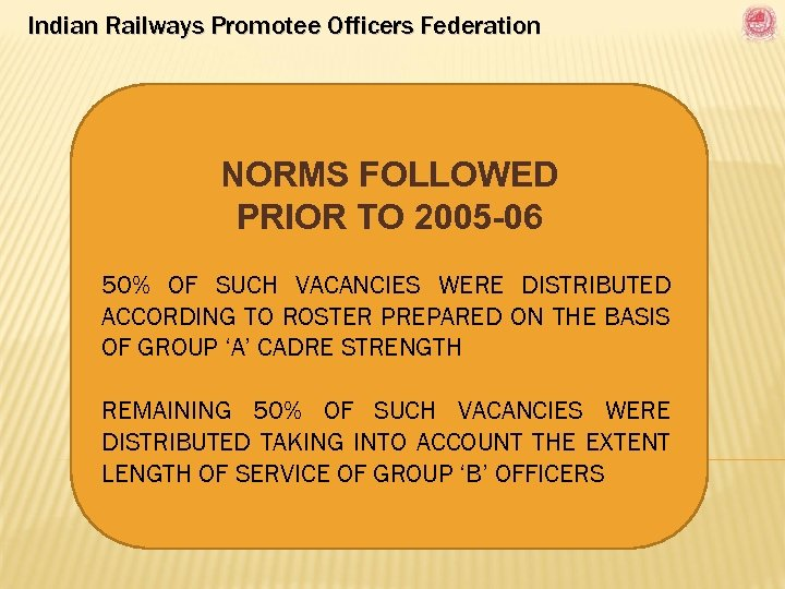 Indian Railways Promotee Officers Federation NORMS FOLLOWED PRIOR TO 2005 -06 50% OF SUCH