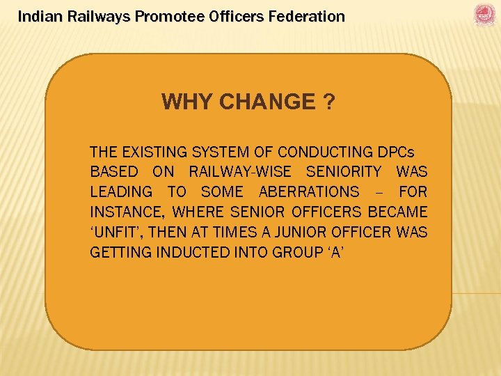 Indian Railways Promotee Officers Federation WHY CHANGE ? THE EXISTING SYSTEM OF CONDUCTING DPCs