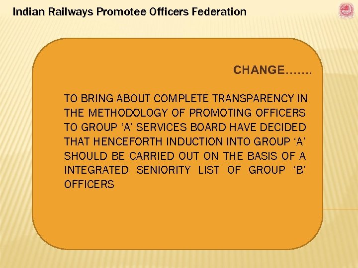 Indian Railways Promotee Officers Federation CHANGE……. TO BRING ABOUT COMPLETE TRANSPARENCY IN THE METHODOLOGY