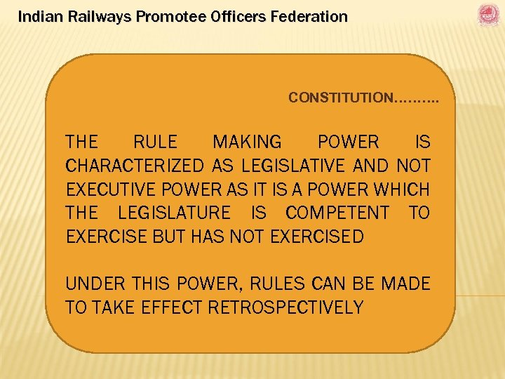 Indian Railways Promotee Officers Federation CONSTITUTION………. THE RULE MAKING POWER IS CHARACTERIZED AS LEGISLATIVE