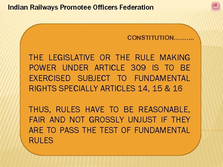 Indian Railways Promotee Officers Federation CONSTITUTION………. THE LEGISLATIVE OR THE RULE MAKING POWER UNDER