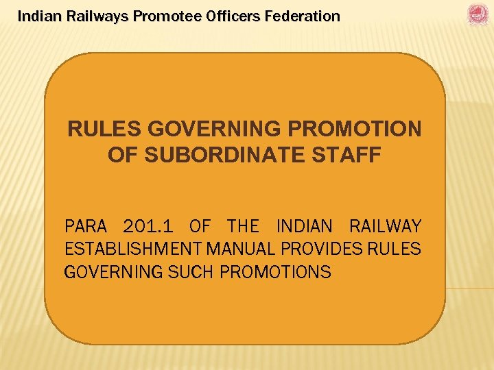 Indian Railways Promotee Officers Federation RULES GOVERNING PROMOTION OF SUBORDINATE STAFF PARA 201. 1