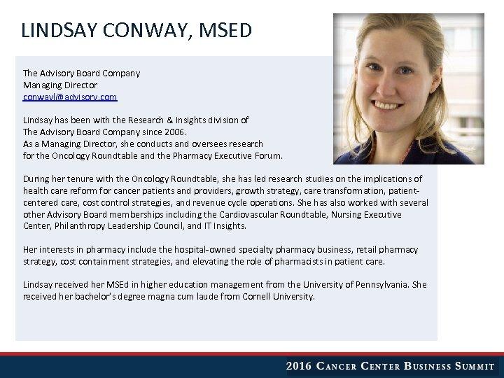 LINDSAY CONWAY, MSED The Advisory Board Company Managing Director conwayl@advisory. com Lindsay has been
