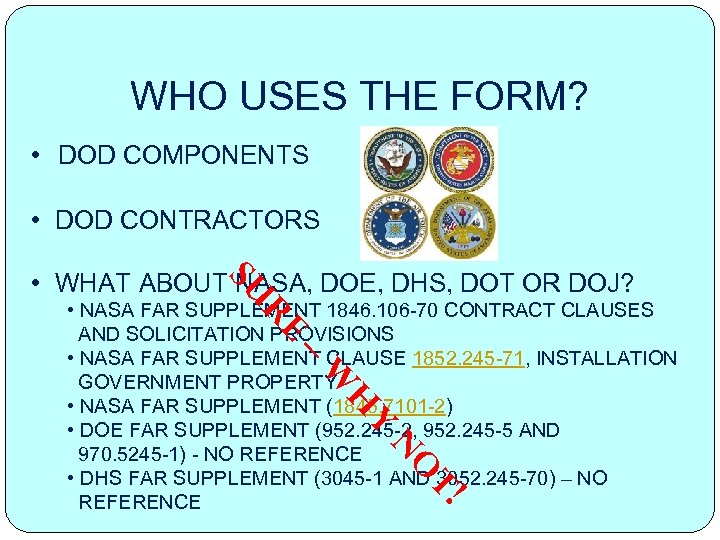 WHO USES THE FORM? • DOD COMPONENTS • DOD CONTRACTORS SU • WHAT ABOUT