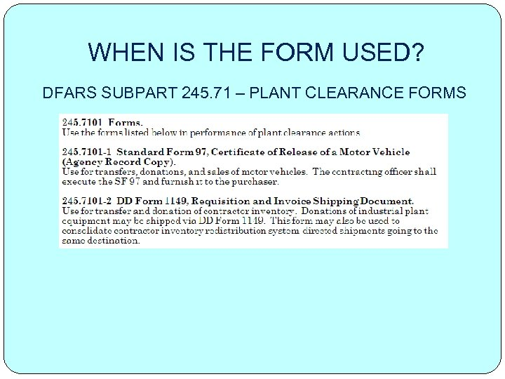 WHEN IS THE FORM USED? DFARS SUBPART 245. 71 – PLANT CLEARANCE FORMS