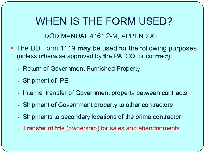WHEN IS THE FORM USED? DOD MANUAL 4161. 2 -M, APPENDIX E The DD