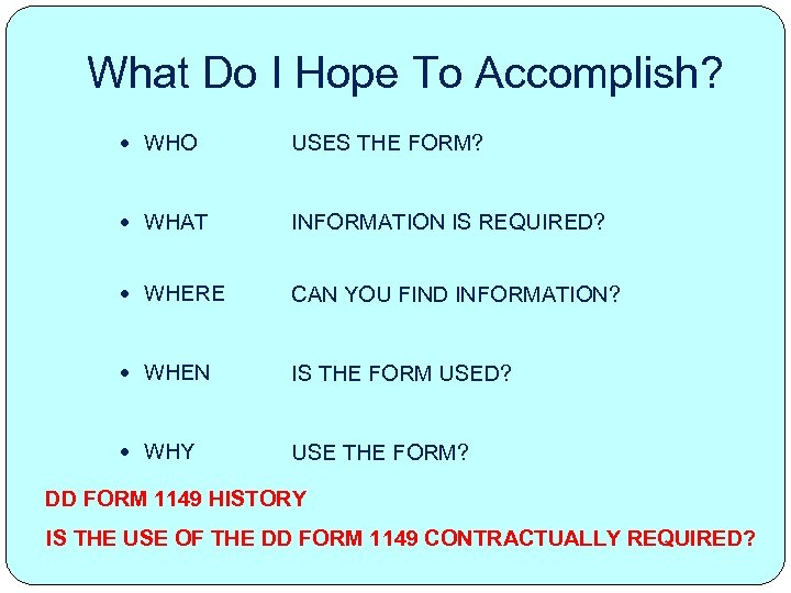 What Do I Hope To Accomplish? WHO USES THE FORM? WHAT INFORMATION IS REQUIRED?