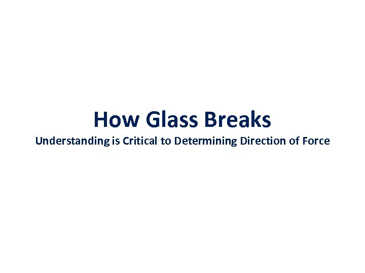 How Glass Breaks Understanding is Critical to Determining Direction of Force