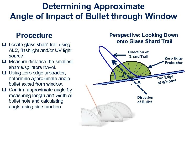 Determining Approximate Angle of Impact of Bullet through Window Procedure q Locate glass shard