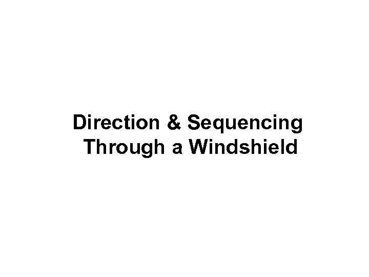 Direction & Sequencing Through a Windshield