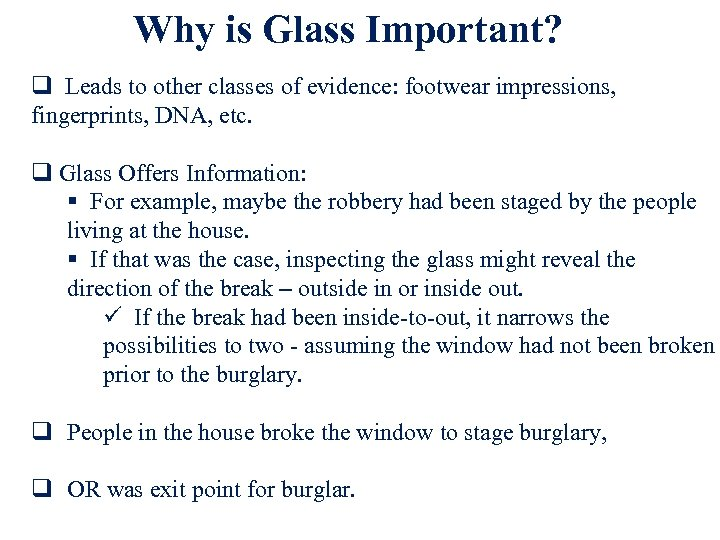 Why is Glass Important? q Leads to other classes of evidence: footwear impressions, fingerprints,