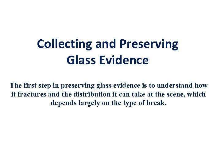 Collecting and Preserving Glass Evidence The first step in preserving glass evidence is to