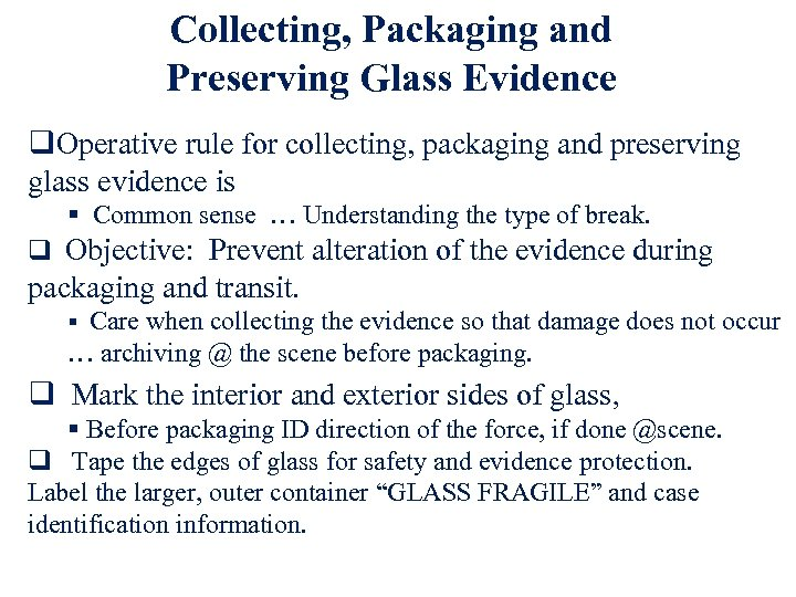 Collecting, Packaging and Preserving Glass Evidence q. Operative rule for collecting, packaging and preserving