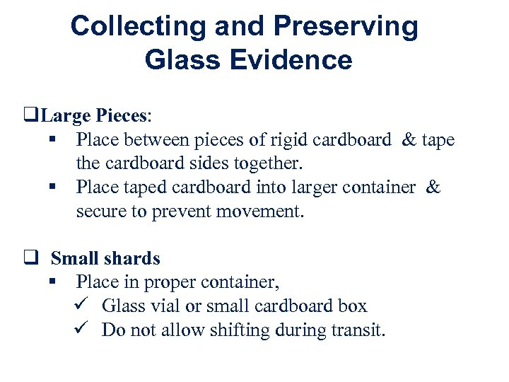 Collecting and Preserving Glass Evidence q. Large Pieces: § Place between pieces of rigid