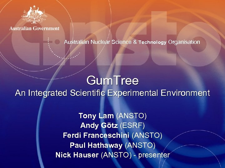 Australian Nuclear Science & Technology Organisation Gum. Tree An Integrated Scientific Experimental Environment Tony