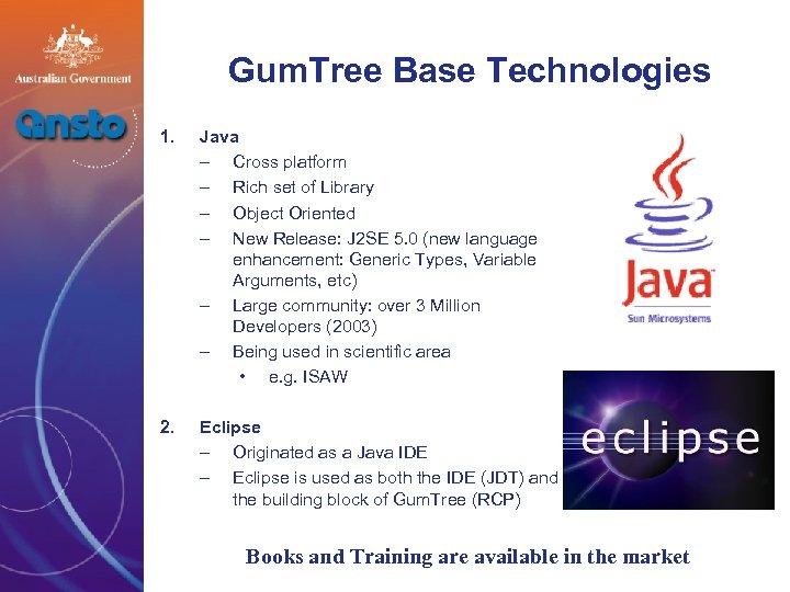 Gum. Tree Base Technologies 1. Java – Cross platform – Rich set of Library